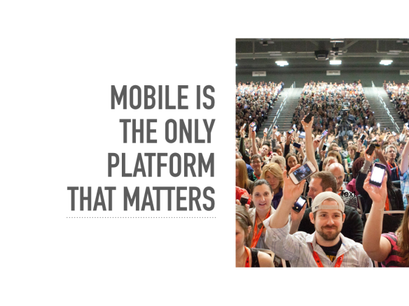 Mobile is the only platform that matters
